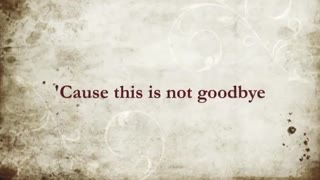 """This is Not Goodbye"" by Sidewalk Prophets (Lyrics)"
