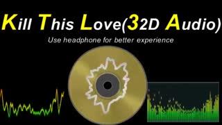BLACKPINK - Kill This Love [32D AUDIO | NOT 8D / 16D/ 9D/24d audio]